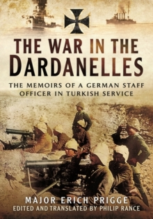 The Struggle for the Dardanelles : The Memoirs of a German Staff Officer in Ottoman Service, Hardback Book
