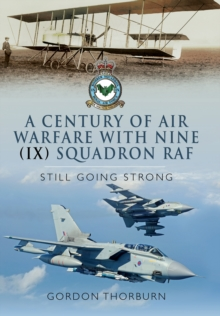 A Century of Air Warfare With Nine (IX) Squadron, RAF : Still Going Strong, Hardback Book