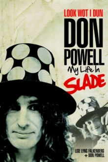 Look Wot I Dun: Don Powell: My Life in Slade, Hardback Book