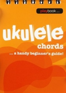 Playbook : Ukulele Chords - A Handy Beginner s Guide], Paperback / softback Book