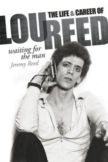 Waiting for the Man : The Life & Career of Lou Reed, Hardback Book