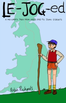 LE-JOG-ed : A mid-lifer's trek from Land's End to John O'Groats, Paperback / softback Book