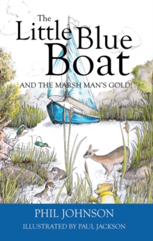 The Little Blue Boat and the Marsh Man's Gold! : The second great Broads adventure!, Paperback / softback Book