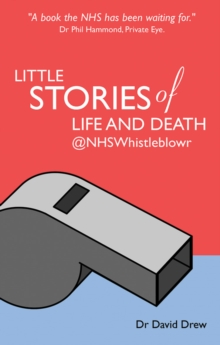 Little Stories of Life and Death @NHSwhistleblowr, Paperback Book