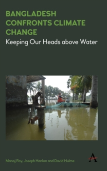 Bangladesh Confronts Climate Change : Keeping Our Heads above Water, Hardback Book