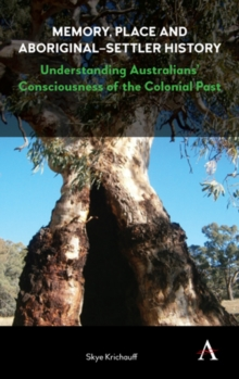Memory, Place and Aboriginal-Settler History : Understanding Australians' Consciousness of the Colonial Past, Hardback Book