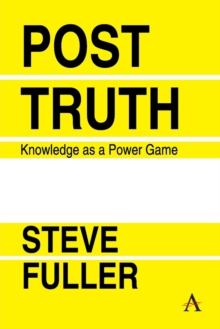 Post-Truth : Knowledge As A Power Game, Paperback / softback Book