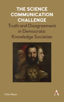 The Science Communication Challenge : Truth and Disagreement in Democratic Knowledge Societies, Hardback Book