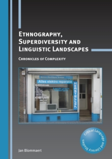 Ethnography, Superdiversity and Linguistic Landscapes : Chronicles of Complexity, Paperback / softback Book