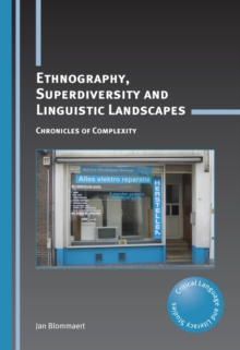 Ethnography, Superdiversity and Linguistic Landscapes : Chronicles of Complexity, PDF eBook