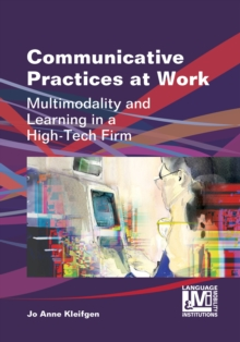 Communicative Practices at Work : Multimodality and Learning in a High-Tech Firm, Hardback Book