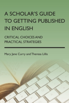 A Scholar's Guide to Getting Published in English : Critical Choices and Practical Strategies, Hardback Book
