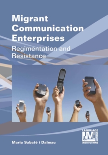 Migrant Communication Enterprises : Regimentation and Resistance, Hardback Book