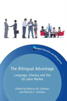 The Bilingual Advantage : Language, Literacy and the US Labor Market, Hardback Book
