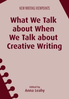 What We Talk About When We Talk About Creative Writing, Hardback Book