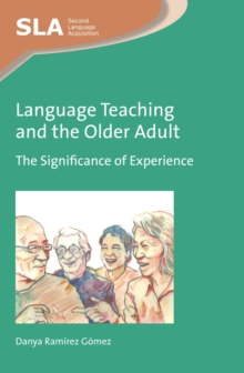 Language Teaching and the Older Adult : The Significance of Experience, Hardback Book