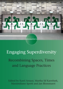 Engaging Superdiversity : Recombining Spaces, Times and Language Practices, Hardback Book