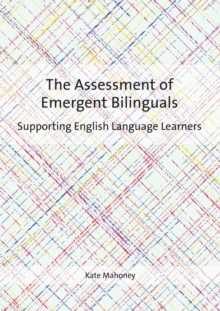 The Assessment of Emergent Bilinguals : Supporting English Language Learners, Paperback Book