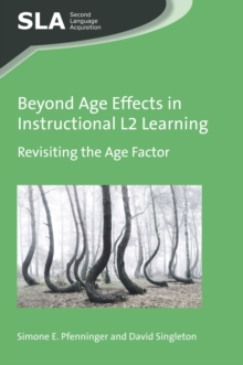 Beyond Age Effects in Instructional L2 Learning : Revisiting the Age Factor, Paperback / softback Book