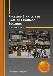 Race and Ethnicity in English Language Teaching : Korea in Focus, Paperback / softback Book