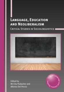 Language, Education and Neoliberalism : Critical Studies in Sociolinguistics, Paperback / softback Book