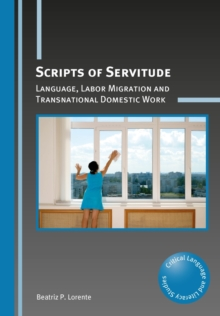 Scripts of Servitude : Language, Labor Migration and Transnational Domestic Work, Paperback / softback Book