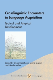 Crosslinguistic Encounters in Language Acquisition : Typical and Atypical Development, Hardback Book