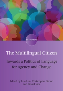 The Multilingual Citizen : Towards a Politics of Language for Agency and Change, Paperback Book
