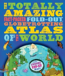 The Totally Amazing Atlas of the World, Hardback Book