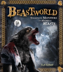 Beastworld : Terrifying Monsters and Mythical Beasts, Hardback Book