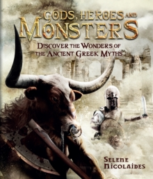 Gods, Heroes and Monsters : Discover the wonders of the mysterious Greek myths, Hardback Book