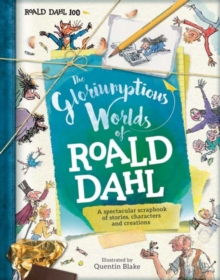 The Gloriumptious Worlds of Roald Dahl : A Spectacular Scrapbook of Stories, Characters and Creations, Hardback Book