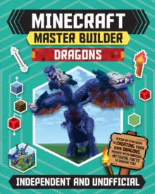 Minecraft Master Builder: Dragons : A step-by-step guide to creating your own dragons, packed with amazing mythical facts to inspire you!, Paperback / softback Book
