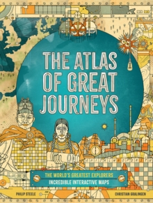 The Atlas of Great Journeys : The Story of Discovery in Amazing Maps, Hardback Book