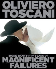 Oliviero Toscani : More Than Fifty Years of Magnificent Failures, Hardback Book