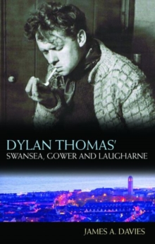 Dylan Thomas's Swansea, Gower and Laugharne, Paperback Book