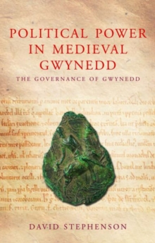 Political Power in Medieval Gwynedd : Governance and the Welsh Princes, Paperback / softback Book