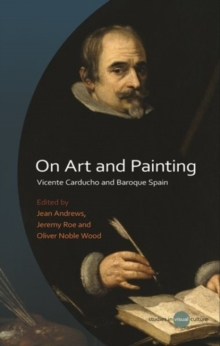 On Art and Painting : Vicente Carducho and Baroque Spain, Hardback Book