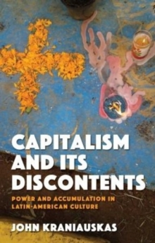 Capitalism and its Discontents : Power and Accumulation in Latin-American Culture, Hardback Book