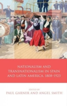 Nationalism and Transnationalism in Spain and Latin America, 1808-1923, Hardback Book