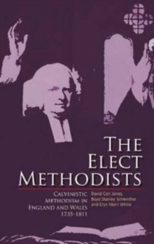 The Elect Methodists : Calvinistic Methodism in England and Wales, 1735-1811, Paperback / softback Book