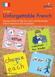 Unforgettable French, 2nd Edition : Memory Tricks to Help You Learn and Remember French Grammar and Vocabulary, Paperback Book