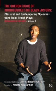 The Oberon Book of Monologues for Black Actors : Classical and Contemporary Speeches from Black British Plays, Volume One: Monologues for Men, Paperback Book