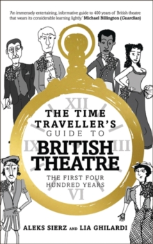 The Time Traveller's Guide to British Theatre : The First Four Hundred Years, Paperback Book