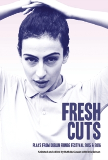 Fresh Cuts : New Writing from the Dublin Tiger Fringe, Paperback Book