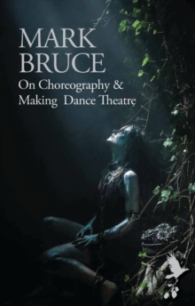 On Choreography and Making Dance Theatre, Paperback / softback Book