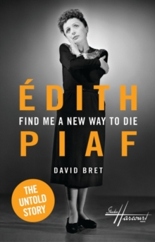 Find Me a New Way to Die : Edith Piaf - The Untold Story, Hardback Book