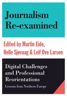 Journalism Re-Examined : Digital Challenges and Professional Orientations (Lessons from Northern Europe), Paperback / softback Book