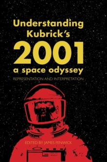 Understanding Kubrick's 2001: A Space Odyssey : Representation and Interpretation, Hardback Book