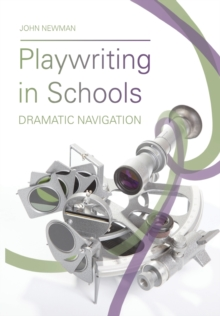 Playwriting in Schools : Dramatic Navigation, Paperback / softback Book